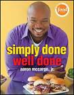 Simply Done, Well Done by Aaron McCargo (Paperback, 2011)