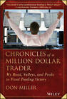 Chronicles of a Million Dollar Trader: My Road, Valleys, and Peaks to Final Trading Victory by Don Miller (Hardback, 2013)