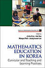 Mathematics Education in Korea: v. 1: Curricular and Teaching and Learning Practices by World Scientific Publishing Co Pte Ltd (Hardback, 2012)