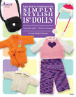 Easy How-To Techniques for Simply Stylish 18  Dolls: 7 Adorable Outfits, 7 Timeless Techniques by Andra Knight-Bowman (Paperback, 2013)