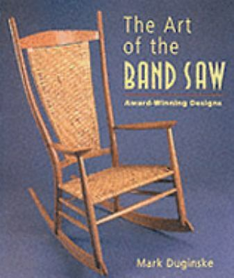 The Art of the Band Saw : Award-Winning Designs by Mark Duginske (2001,...