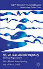 NATO's Post-Cold War Trajectory: Decline or Regeneration by James Sperling, Martin A. Smith, Mark Webber (Hardback, 2012)