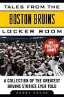 Tales from the Boston Bruins Locker Room: A Collection of the Greatest Bruins Stories Ever Told by Kerry Keene (Hardback, 2011)