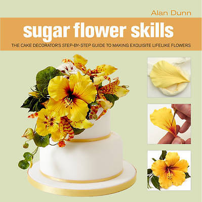 Sugar Flower Skills: The Cake Decorator's Step-by-Step Guide to Making Exquisite