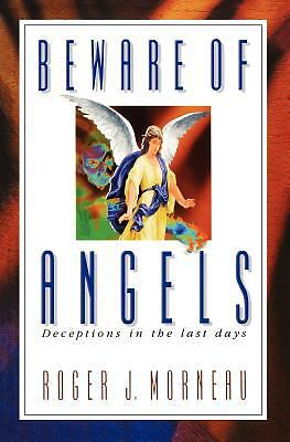 Beware of angels: Deceptions in the last days - Morneau, Roger J - Good Conditio