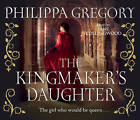 The Kingmaker's Daughter by Philippa Gregory (CD-Audio, 2012)