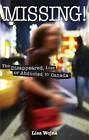 Missing: The Disappeared, Lost or Abducted in Canada by Lisa Wojna (Paperback, 2007)