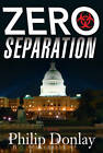Zero Separation: A Novel by Phillip Donlay (Hardback, 2013)