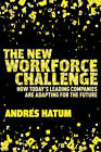 The New Workforce Challenge: How Today's Leading Companies Are Adapting For the Future by Andres Hatum (Hardback, 2013)