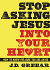 Stop Asking Jesus Into Your Heart: How to Know for Sure You Are Saved by J D Greear (Hardback, 2013)