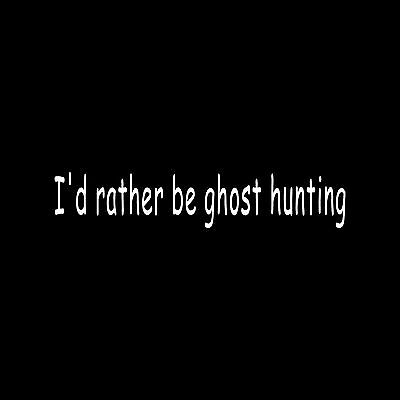 I'D RATHER BE GHOST HUNTING Sticker Vinyl Decal window car gift funny Paranormal