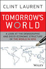 Tomorrow's World: A Look at the Demographic and Socio-economic Structure of the World in 2032 by Clint Laurent (Hardback, 2013)
