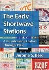 The Early Shortwave Stations: A Broadcasting History Through 1945 by Jerome S. Berg (Paperback, 2013)