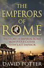 The Emperors of Rome: The Story of Imperial Rome from Julius Caesar to the Last Emperor by David Potter (Paperback, 2013)