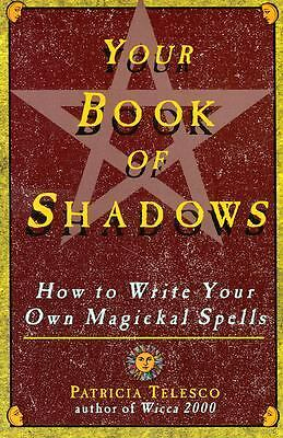 Your Book Of Shadows: How to Write Your Own Magickal Spells By Patricia Telesco