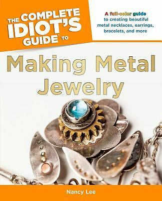 The Complete Idiot's Guide to Making Metal Jewelry (Idiot's Guides), Lee, Nancy