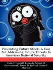 Preventing Future Shock: A Case for Addressing Future Threats to America's National Security by Sheila F Hooten, James D Bjostad (Paperback / softback, 2012)