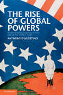 The Rise of Global Powers: International Politics in the Era of the World Wars by Anthony D'Agostino (Hardback, 2011)