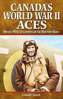 Canada's World War II Aces: Heroic Pilots & Gunners of the Wartime Skies by Larry Gray (Paperback, 2006)