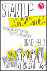 Startup Communities: Building an Entrepreneurial Ecosystem in Your City by Brad Feld (Hardback, 2012)