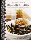 Recipes from a Belgian Kitchen: 60 Authentic Recipes from Belgium's Classic Cuisine by Suzanne Vandyck (Hardback, 2013)