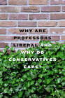 Why are Professors Liberal and Why Do Conservatives Care? by Neil Gross (Hardback, 2013)
