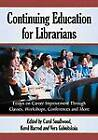 Continuing Education for Librarians: Essays on Career Improvement Through Classes, Workshops, Conferences and More by McFarland & Co  Inc (Paperback, 2013)
