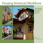 Housing America's Workforce: Case Studies & Lessons from the Experts by Richard Rosan, Theodore Thoerig (Paperback, 2012)