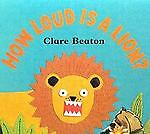 How-Loud-Is-a-Lion-by-Clare-Beaton-2002-Hardcover-Clare-Beaton-2002