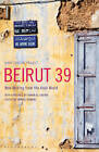 Beirut39: New Writing from the Arab World by Bloomsbury Publishing PLC (Paperback, 2012)
