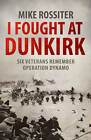 Voice of War Book Three: I Fought at Dunkirk by Mike Rossiter (Paperback, 2012)