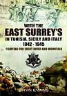 With the East Surreys in Tunisia and Italy 1942  -  1945: Fighting for Every River and Mountain by Bryn Evans (Hardback, 2012)