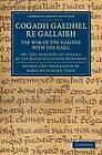 Cogadh Gaedhel Re Gallaibh: the War of the Gaedhil with the Gaill: or, the Invasions of Ireland by the Danes and Other Norsemen by Cambridge Library Collection (Paperback, 2012)