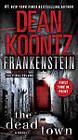 Frankenstein: the Dead Town : a Novel by Dean R Koontz (Microfilm, 2011)