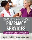 Community and Clinical Pharmacy Services: A Step by Step Approach by Justin Sherman, Ashley W. Ells (Paperback, 2013)