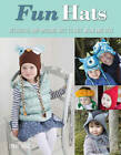 Fun Hats: Whimsical Hats to Knit, Wear and Love by Lynne Rowe (Paperback, 2013)
