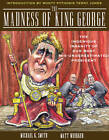 The Madness of King George: Life and Death in the Age of Precision-Guided Insanity by Matt Wuerker, Michael K. Smith (Paperback, 2003)