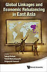 Global Linkages and Economic Rebalancing in East Asia by World Scientific Publishing Co Pte Ltd (Hardback, 2013)