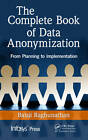 The Complete Book of Data Anonymization: From Planning to Implementation by Balaji Raghunathan (Hardback, 2013)
