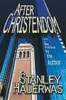 After Christendom?: How the Church is to Behave if Freedom, Justice and a Christian Nation are Bad Ideas by Stanley Hauerwas (Paperback, 1993)