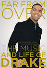 Far From Over: The Music and Life of Drake, The Unofficial Story by Dalton Higgins (Paperback, 2012)