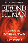 Beyond Human: Claiming the Power and Magic of Your Limitless Self by Jaden Rose Phoenix (Paperback / softback, 2011)
