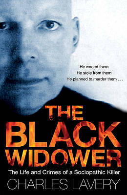 The Black Widower: The Life and Crimes of a Sociopathic Killer, Lavery, Charles,