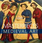 Masterpieces of Medieval Art by Barrie Cook, Silke Ackermann, James M. Robinson (Paperback, 2012)