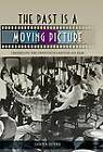 The Past is a Moving Picture: Preserving the Twentieth Century on Film by Janna Jones (Hardback, 2012)