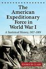 The American Expeditionary Force in World War I: A Statistical History, 1917-1919 by George B. Clark (Paperback, 2012)