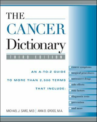 The Cancer Dictionary: An A-to-Z Guide to more than 2500 Terms, Ann D. Gross, M.