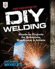 TAB Guide to DIY Welding: Hands-on Projects for Hobbyists, Handymen, and Artists by Jackson Morley (Paperback, 2013)