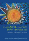 Using Art Therapy with Diverse Populations: Crossing Cultures and Abilities by Jennie Kristel (Paperback, 2013)