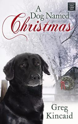 A Dog Named Christmas.A Dog Named Christmas By Greg Kincaid 2008 Hardcover Large Type